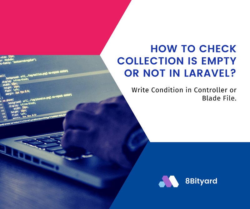 How to Check Collection is Empty or Not in Laravel